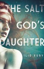 The Salt God's Daughter by Ilie Ruby (2012, Hardcover)