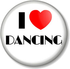 I Love / Heart DANCING 25mm Pin Button Badge Performing Stage Theatre Clubbing