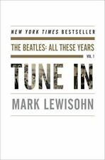 Tune In : The Beatles: All These Years by Mark Lewisohn (2013, Hardcover)