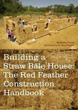 Building a Straw Bale House: The Red Feather Construction Handbook, Nathaniel Co