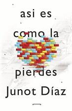 Así es como la pierdes: Relatos (Spanish Edition), Díaz, Junot, Good Book