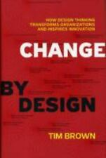 Change by Design : How Design Thinking Transforms Organizations and Inspires...