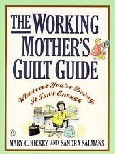 The Working Mother's Guilt Guide : Whatever You're Doing, It Isn't Enough by Mar