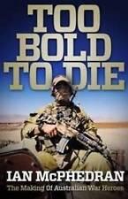 Too Bold to Die: The Making of Australian War Heroes ' Ian McPhedran