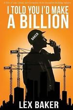 I Told You I'd Make a Billion : A Tale of Lust, Greed and Corruption in the...