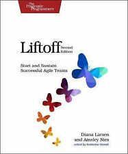 Liftoff : Start and Sustain Successful Agile Teams by Diana Larsen, Ainsley...