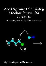 Ace Organic Chemistry Mechanisms with E. A. S. E. : The Four-Step Method to...