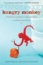 Hungry Monkey: A Food-Loving Father's Quest to Raise an Adventurous Eater by Am