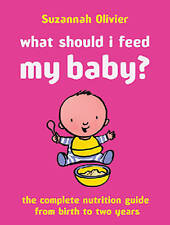 What Should I Feed My Baby?: A Complete Nutrition Guide, By Suzannah Olivier,in