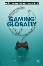 Critical Media Studies: Gaming Globally : Production, Play, and Place (2012,...