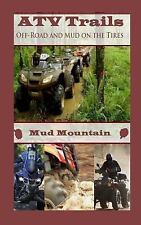 ATV Trails : Off-Road and Mud on the Tires by Mud Mountain (2014, Paperback)