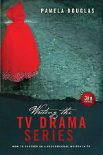 Writing the TV Drama Series : How to Succeed As a Professional Writer in TV...