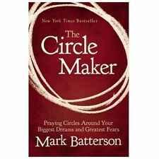 The Circle Maker : Praying Circles Around Your Biggest Dreams and Greatest...