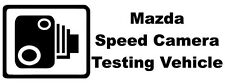 MAZDA SPEED CAMERA TESTING VEHICLE Novelty/Funny Car/Window Sticker - Large