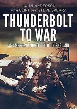 Thunderbolt to War - An American Fighter Pilot in England, , Sperry, Clint, Ande