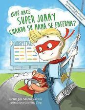 Que Hace Super Jonny Cuando Su Mama Se Enferma? : Un Cuento para Dar Animo....