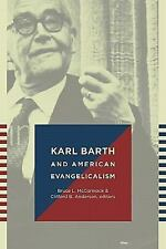 Karl Barth and American Evangelicalism : Friends or Foes? by Bruce L....