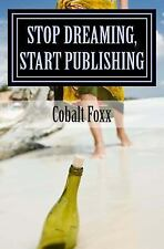 Stop Dreaming, Start Publishing : How to Publish a Book by Cobalt Foxx (2015,...