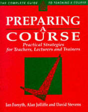 Preparing a Course: Practical Strategies for Teachers, Lecturers and Trainers (C