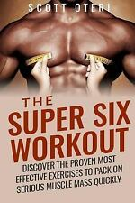 The Super Six Workout : Discover the Proven Best Exercises to Pack on Serious...