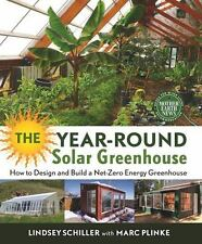 The Year-Round Solar Greenhouse : How to Design and Build a Net-Zero Energy...