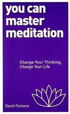 You Can Master Meditation : Change Your Mind, Change Your Life by David...