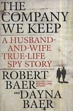 The Company We Keep: A Husband-and-Wife True-Life Spy Story Baer, Robert, Baer,