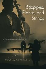Bagpipes, Planes, and Strings : A Woman's Journey in Letting Go by Susanne...