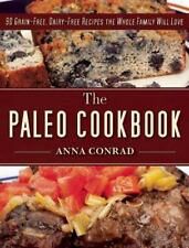 The Paleo Cookbook : 90 Grain-Free, Dairy-Free Recipes the Whole Family Will Lo…