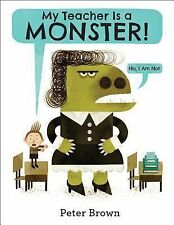 My Teacher Is a Monster! (No, I Am Not.) by Peter Brown (2014, Picture Book)
