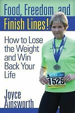 Food, Freedom, and Finish Lines! : How to Lose the Weight and Win Back Your...