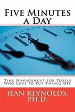 Five Minutes a Day: Time Management for People Who Love to Put Things Off by...