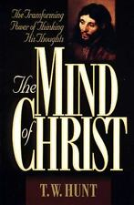 The Mind of Christ: The Transforming Power of Thinking His Thoughts, W. Hunt, 08