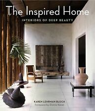 The Inspired Home : Interiors of Deep Beauty by Karen Lehrman Bloch (2013,...