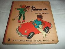 altes Kinderbuch Märchenbuch Bilderbuch So fahren wir Jos. Scholz Verlag Mainz