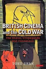 British Cinema and the Cold War: The State, Propaganda and Consensus (Cinema and