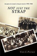 Not Just the Strap : Discipline by Control in Ontario Schools: 1900-1960 by...