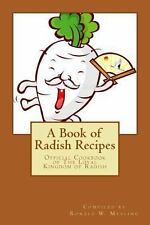A Book of Radish Recipes : Official Cookbook of the Loyal Kingdom of Radish...
