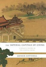 The Imperial Capitals of China: A Dynastic History of the Celestial Em-ExLibrary