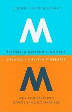 Between a Man and a Woman?: Why Conservatives Oppose Same-Sex Marriage-ExLibrary