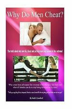 Why Men Cheat? : The Truth about Why Men Lie, Cheat and Are Disrespecting...
