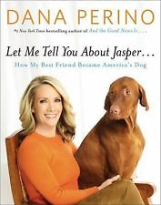 Let Me Tell You about Jasper . . .: How My Best Friend Became America's Dog