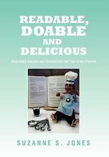 Readable, Doable and Delicious : Requested Recipes and Stories from the Past...