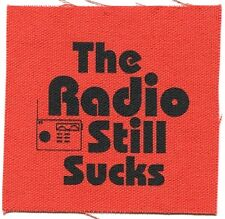 'THE RADIO STILL SUCKS' CLOTH PATCH -sew on **FREE SHIPPING** -punk rock