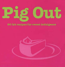 Pig Out: 60 Fab Recipes for Sweet Indulgence (Cookery), Parker, Marie, Good Book