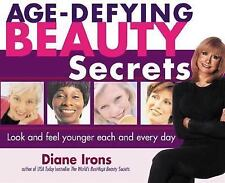 Age-Defying Beauty Secrets : Look and Feel Younger Each and Every Day by Diane I