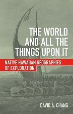 The World and All the Things upon It : Native Hawaiian Geographies of...