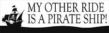 My Other Ride Is A Pirate Ship Bumper Sticker Vinyl Decal Funny Bay Humor Car bY