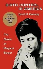 Birth Control in America : The Career of Margaret Sanger by David M. Kennedy...