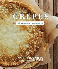 NEW - CREPES 50 SAVORY AND SWEET RECIPES - 2012 HARDCOVER - MARTHA HOLMBERG